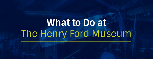 What To Do At The Henry Ford Museum