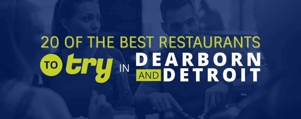 Best Restaurants to Try in Dearborn and Detroit