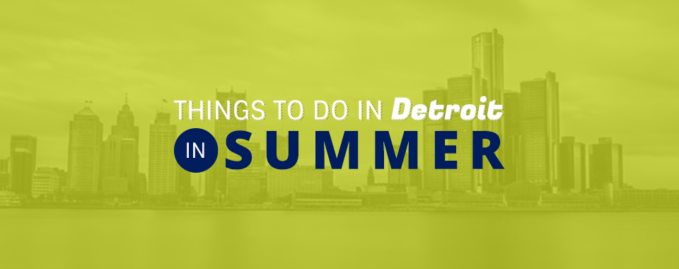 Things to do in detroit in summer